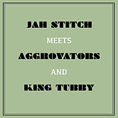 Play & Download Jah Stitch Meets Aggrovators & King Tubby by Jah Stitch | Napster