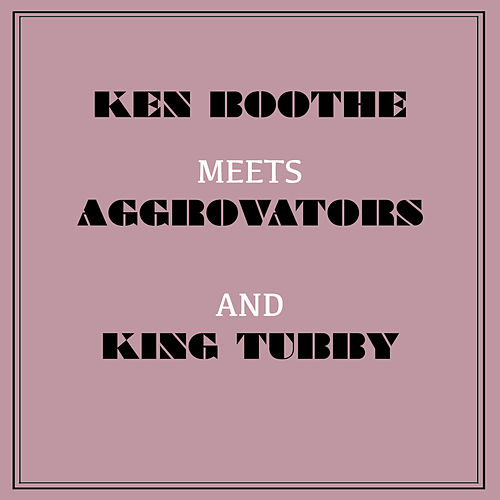 Ken Boothe Meets Aggrovators and King Tubby by Ken Boothe