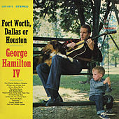 Forth Worth, Dallas or Houston by George Hamilton IV