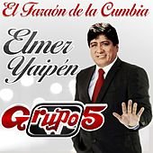Play & Download Elmer Yaipen el Faraón de la Cumbia by Grupo 5 | Napster