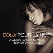 Play & Download Doux pour la nuit a Whisper for Deep Moments Selection Chillout, Vol. 2 by Various Artists | Napster