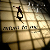 Play & Download Return to Me - The Singles by The October Project | Napster