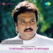 Play & Download Unakkaaga Ellaam Unakkaaga (Original Motion Picture Soundtrack) by Various Artists | Napster