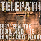 Play & Download Between The Devil And The Black Dirt Floor by Telepath | Napster