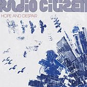 Play & Download Hope and Despair by Radio Citizen | Napster