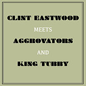 Play & Download Clint Eastwood Meets Aggrovators and King Tubby by Clint Eastwood | Napster