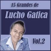 Play & Download 15 Grandes Exitos de Lucho Gatica Vol. 2 by Lucho Gatica | Napster