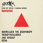 Ease My Mind v Ragga Bomb Remixes by Skrillex