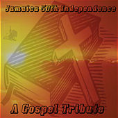 Jamaica 50th Independence - A Gospel Tribute by Various Artists