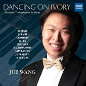 Dancing on Ivory: Romantic Transcriptions for Piano by Jue Wang