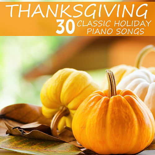 Play & Download Thanksgiving, 30 Classic Holiday Piano Songs: Unchained Melody, Amazing Grace, What a Wonderful World & More by Pianissimo Brothers | Napster