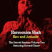 Play & Download Raw and Acoustic - The Detroit Sessions Vol. Two by Harmonica Shah | Napster