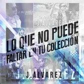 Play & Download Lo Que No Puede Faltar En Tu Colección by J. Alvarez | Napster