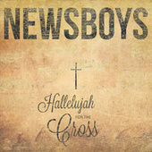 Play & Download Hallelujah For The Cross by Newsboys | Napster