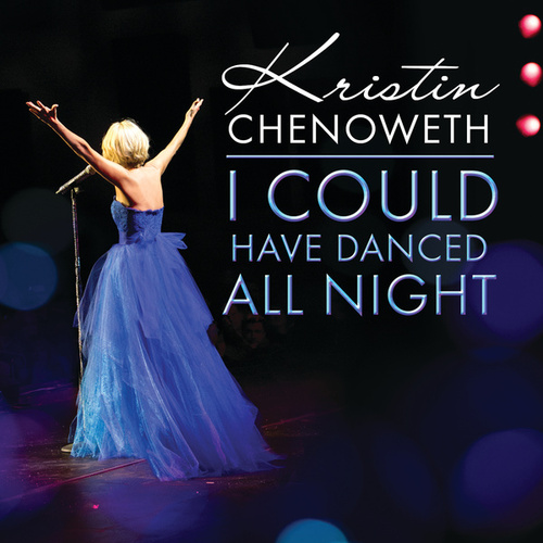 I Could Have Danced All Night by Kristin Chenoweth