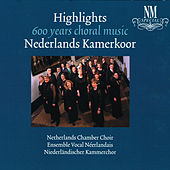 Play & Download Highlights 600 Years Choral Music by Nederlands Kamerkoor | Napster