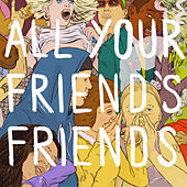 Play & Download All Your Friend's Friends by Various Artists | Napster