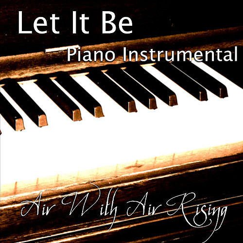 Play & Download Let It Be (Piano Instrumental) by Air With Air Rising | Napster