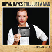 Play & Download Still Just a Man...10 Years Later by Bryan Hayes | Napster