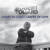 Play & Download Coast To Coast Carpet Of Love by Robert Pollard | Napster