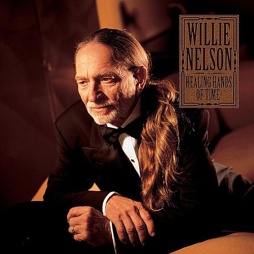 Healing Hands Of Time by Willie Nelson