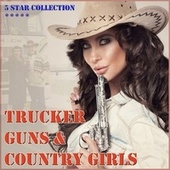 Play & Download Trucker Guns & Countrygirls by Various Artists | Napster