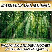 Wolfgang Amadeus Mozart, The Marriage of Figaro - Maestros del Milenio by Various Artists