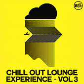 Chill Out Lounge Experience - Vol. 3 by Various Artists