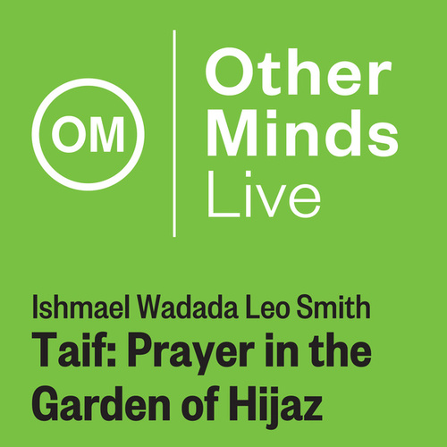 Ishmail Wadada Leo Smith: Taif – Prayer in the Garden of Hijaz (Live) by Wadada Leo Smith