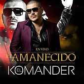 Play & Download El Amanecido (En Vivo) by El Komander | Napster