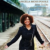 Play & Download Born to Die (A Song for Christmas) by Angela Moss Poole | Napster