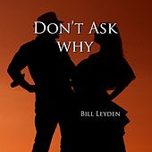 Play & Download Don't Ask Why by Bill Leyden (Memo) | Napster