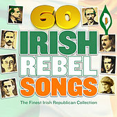 60 Irish Rebel Songs - The Finest Irish Republican Collection (1916 Easter Rising Edition) by Various Artists