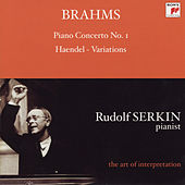 Brahms: Piano Concerto No. 1; Handel Variations (Rudolf Serkin - The Art of Interpretation) by Various Artists