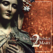 Play & Download Sacred Songs of Mary 2 by Various Artists | Napster