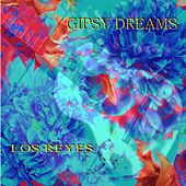 Gipsy Dreams by Los Reyes