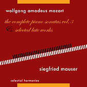 Play & Download Wolfgang Amadeus Mozart: The Complete Piano Sonatas Vol. 3 & Selected Late Works by Siegfried Mauser | Napster
