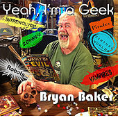 Play & Download Yeah, I'm a Geek by Bryan Baker | Napster