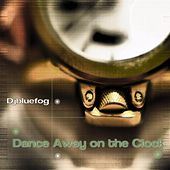 Dance Away On the Clock von Djbluefog