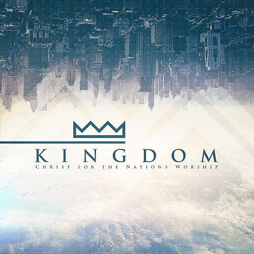 Play & Download Kingdom by Christ For The Nations Music | Napster
