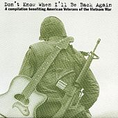 Don't know When I'll Be Back Again (compilation benefiting American Veterans of the Vietnam War) von Various Artists