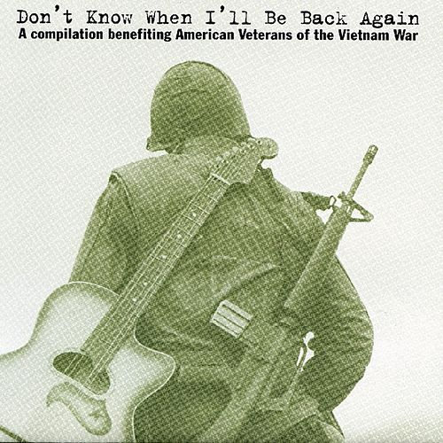 Don't know When I'll Be Back Again (compilation benefiting American Veterans of the Vietnam War) by Various Artists