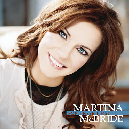 For These Times by Martina McBride