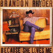 Play & Download Because She Loves Me by Brandon Rhyder | Napster