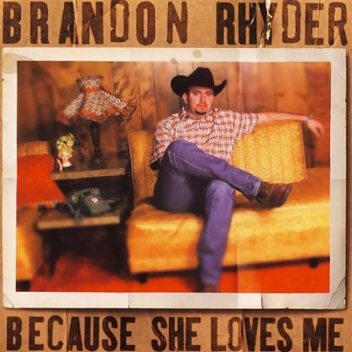 Because She Loves Me by Brandon Rhyder