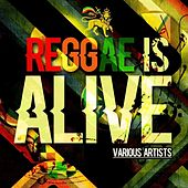 Reggae Is Alive by Various Artists