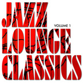Jazz Lounge Classics, Vol. 1 by Various Artists