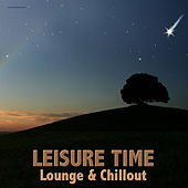 Play & Download Leisure Time - Lounge & Chillout by Various Artists | Napster