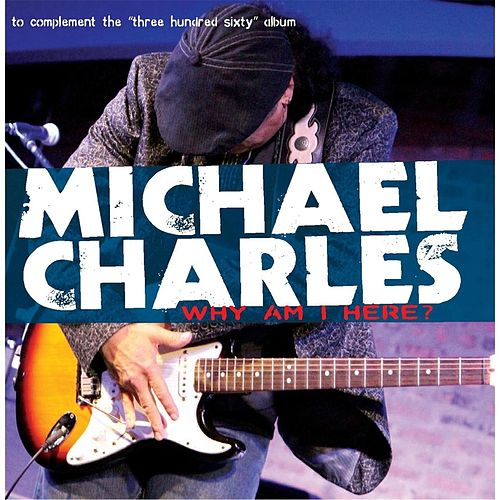 Play & Download Why Am I Here? - EP by Michael Charles | Napster