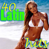Play & Download 40 Latin Hits by Various Artists | Napster